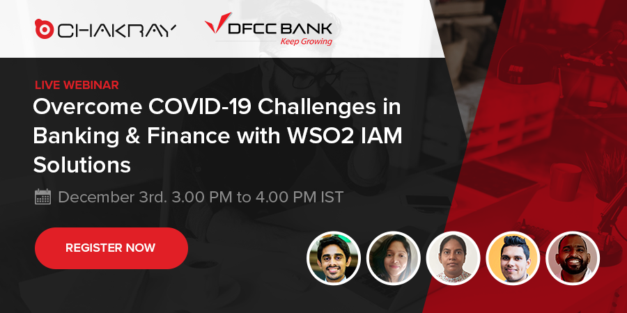 Live Webinar - Overcome COVID-19 Challenges in Banking & Finance with WSO2 IAM Solutions - December 3rd. 3.00 PM to 4.00 PM IST